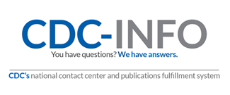 Logo: CDC-INFO You have questions? We have answers. CDC's national contact center and publications fulfillment system