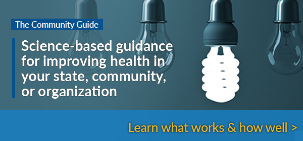 The Community Guide - Science-based guidance for improving health in your state, community, or organization