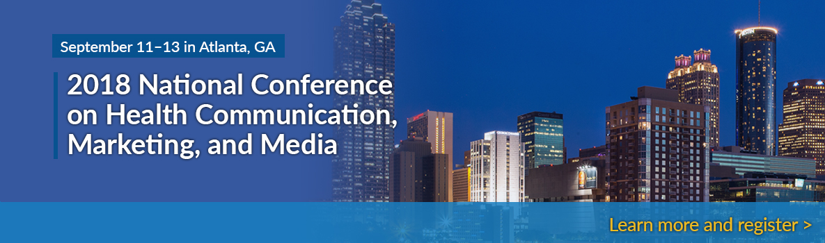 September 11-13 in Atlanta, GA - 2018 National Conference on Health Communication, Marketing, and Media