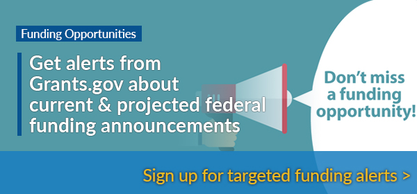 Get alerts from Grants.gov about current and projected federal funding annoucements. Sign up for targeted funding alerts