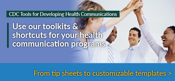 CDC Tools for Developing Health Communications - Use for your health communication programs