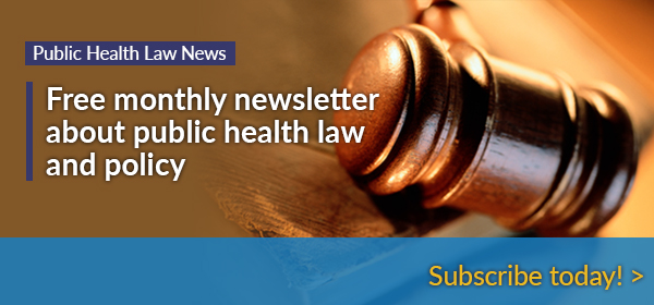 Public Health Law News - Free monthly newsletter about public health law and policy