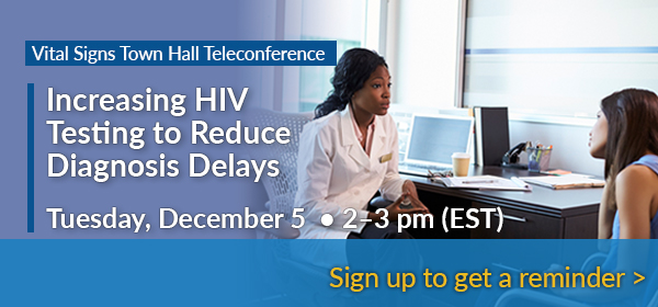 Vital Signs Town Hall Teleconference - Increasing HIV Testing to Reduce Diagnosis Delays