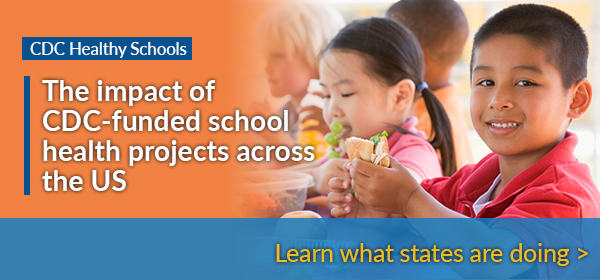 CDC Healthy Schools - The impact of CDC-funded school health projects across the US