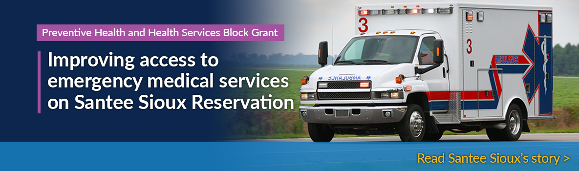 Preventive Health and Health Services Block Grant - Improving access to emergency medical services on Santee Sioux Reservation