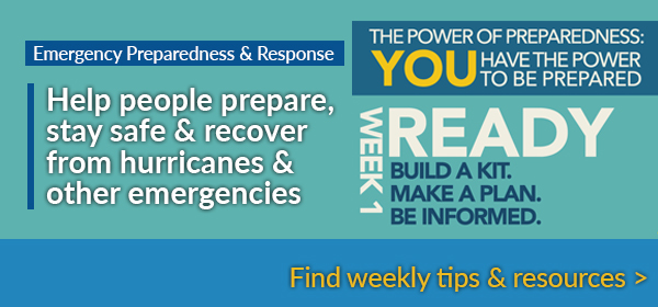 Emergency Preparedness and Response - Help people prepare, stay safe and recover from hurricanes and other emergencies