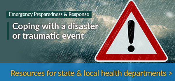 Coping with a Disaster or Traumatic Event Resources for State and Local Governments