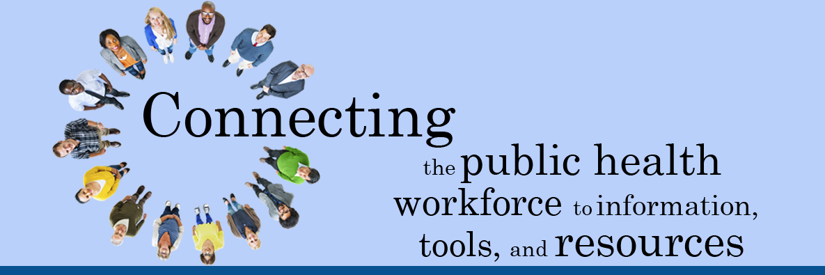 Connecting the Public Health Workforce to Information, Tools, and Resources