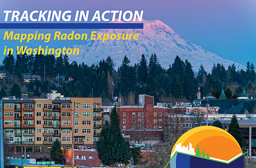 A picture of a town in Washington showing apartment buildings with forest and mountains in the background. The caption reads: TRACKING IN ACTION: Mapping Radon Exposure in Washington