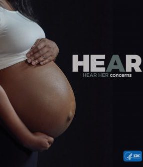 The Hear Her campaign supports CDC's efforts to prevent pregnancy-related deaths by sharing potentially life-saving messages about urgent warning signs.