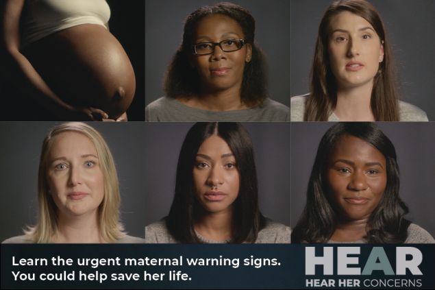 Learn the urgent maternal warning signs. You could help save her life. Hear Her Concerns.