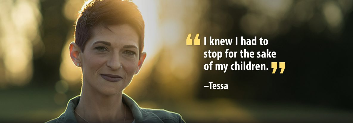 I knew I had to stop for the sake of my children. Tessa