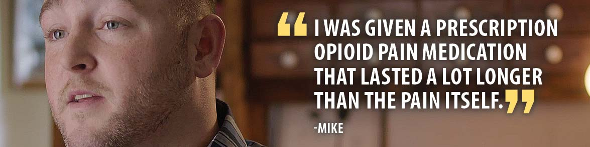 I was given a prescription opioid pain medication that lasted a lot longer than the pain itself. -Mike
