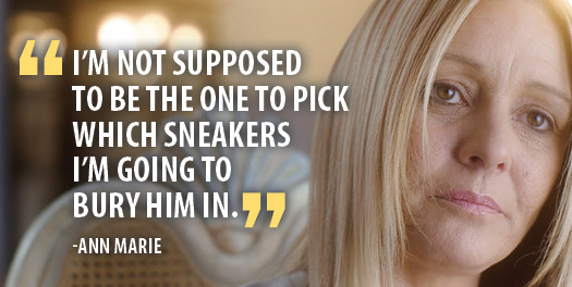 I'm not supposed to be the one to pick which sneakers I'm going to bury him in. -Ann Marie