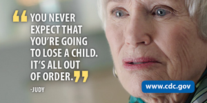 You never expect you're going to lose a child. It's all out of order. -Judy