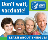 Shingles - don't wait, vaccinate. Learn about Shingles.