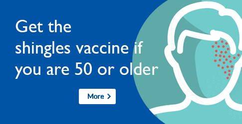 Get the new shingles vaccine if you are 50 or older. More