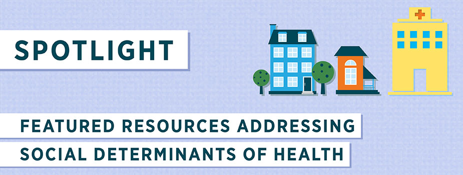 Spotlight for New Resources Addressing Social Determinants of Health Banner