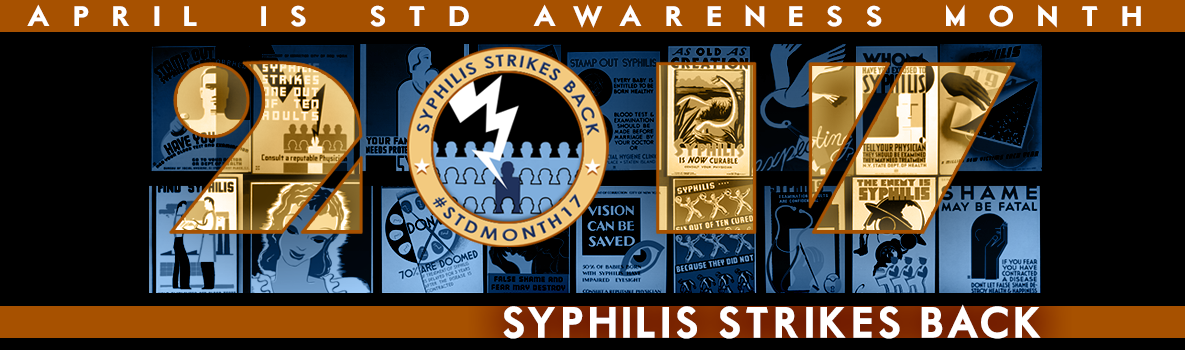 April is STD Awareness Month - 2017 - Syphilis Strikes Back