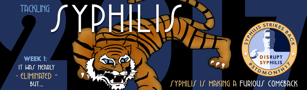 2017 - Tackling Syphilis - Week 1: It was nearly eliminated once, but syphilis is making a furious comeback.