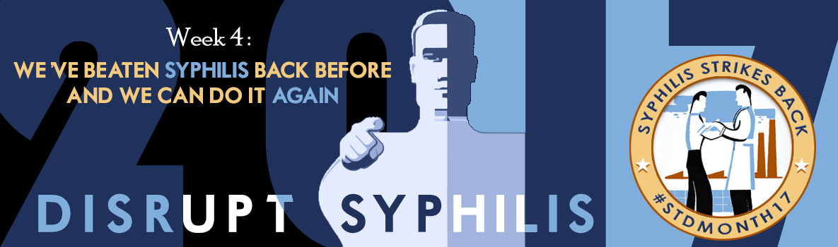2017 - Week 4: We've beaten back syphilis before and we can do it again