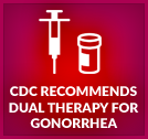 CDC recommends dual therapy for gonorrhea