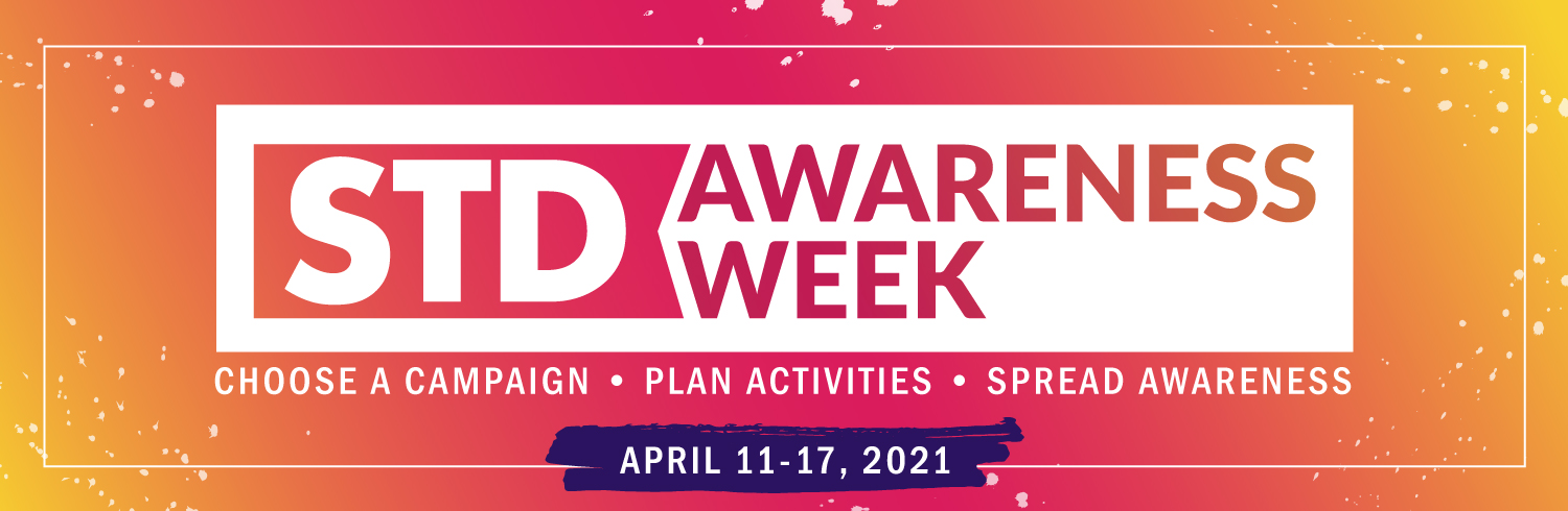 STD Awareness Week: Choose a campaign. Plan activities. Spread awareness. April 11-17, 2021