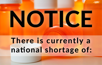 Notice: There is currently a national shortage of: