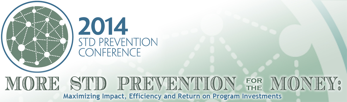 2014 STD Prevention Conference - More STD Prevention for the Money