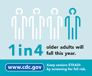 1 in 4 older adults will fall this year. www.cdc.gov Keep seniors STEADI by screening for fall risk.