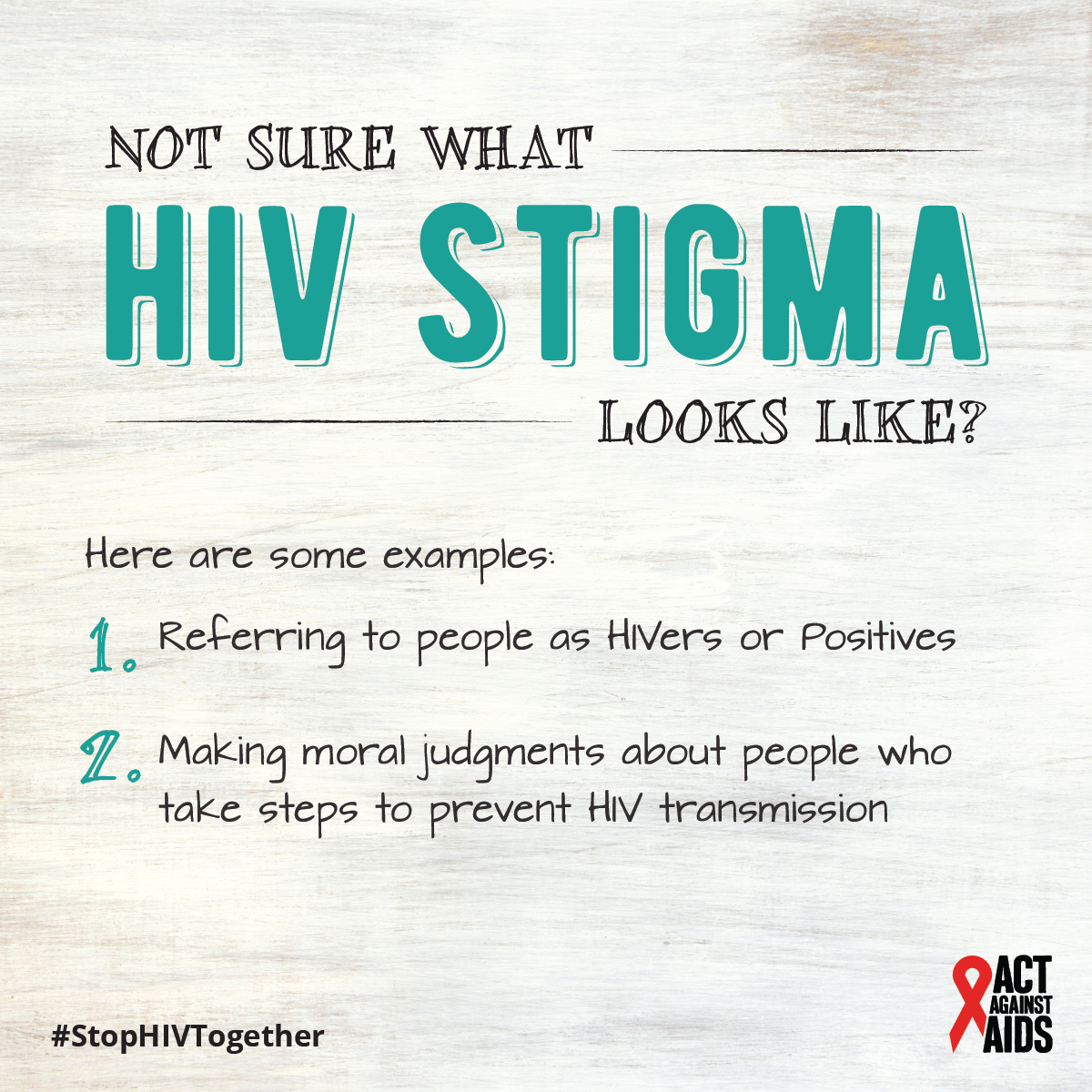 Not sure what HIV stigma looks like? Here are some examples: 1. Referring to people as HIVers or Positives 2. Making moral judgments about people who take steps to prevent HIV transmission. #StopHIVTogether Act Against AIDS