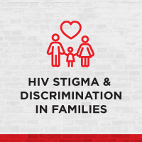 HIV Stigma & Discrimination in Families