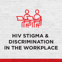HIV Stigma & Discrimination in the Workplace