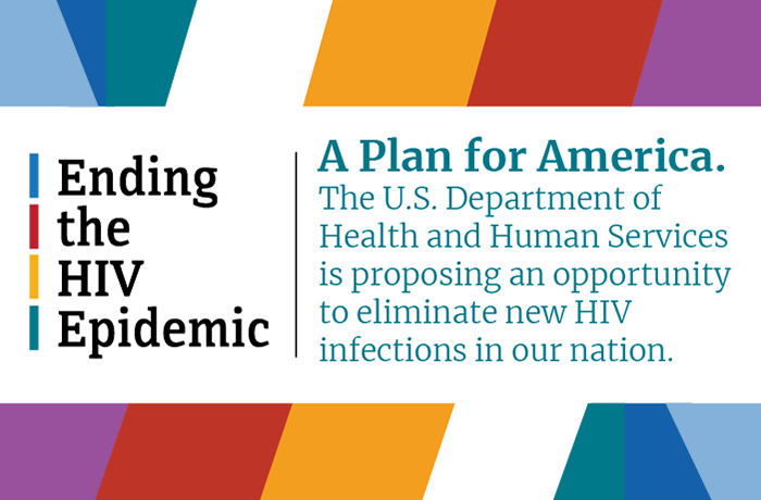 Ending the HIV Epidemic. A plan for America. The U.S. Department of Health and Human Services is proposing an opportunity to eliminate new HIV infections in our nation.