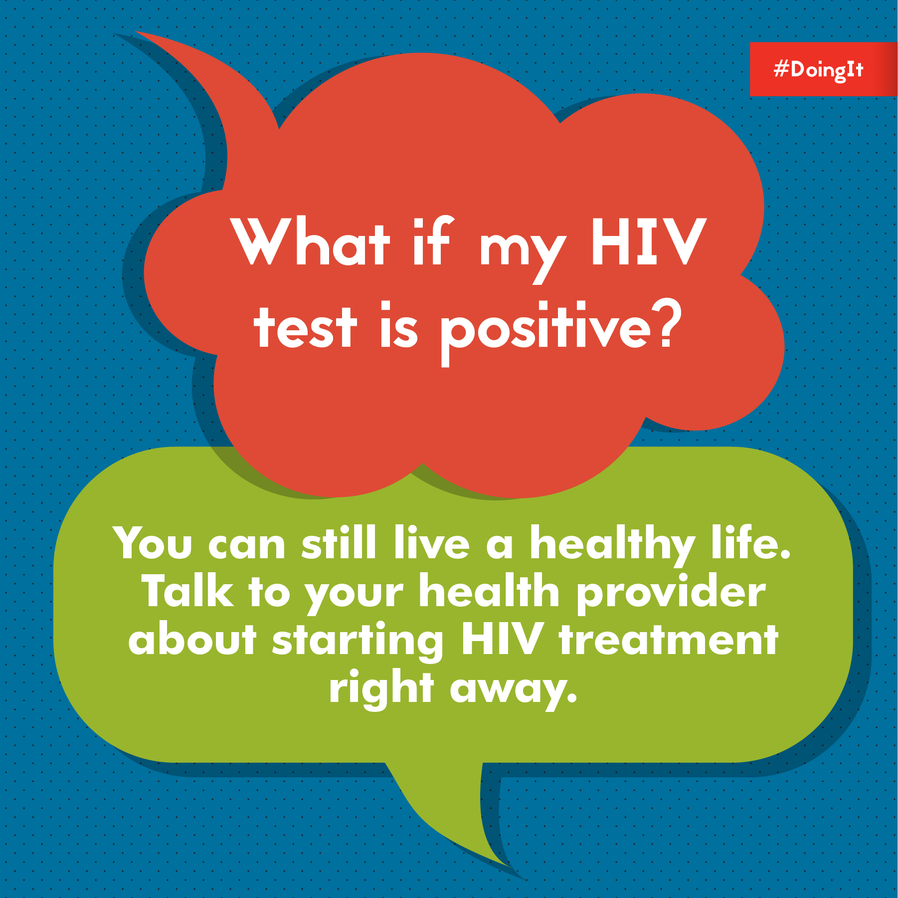 "Image displays animation of two thoughts bubbles (one that reads, ""What if my HIV test is positive?"" and another that reads, ""You can still live a healthy life. Talk to your provider about starting HIV treatment right away."")."