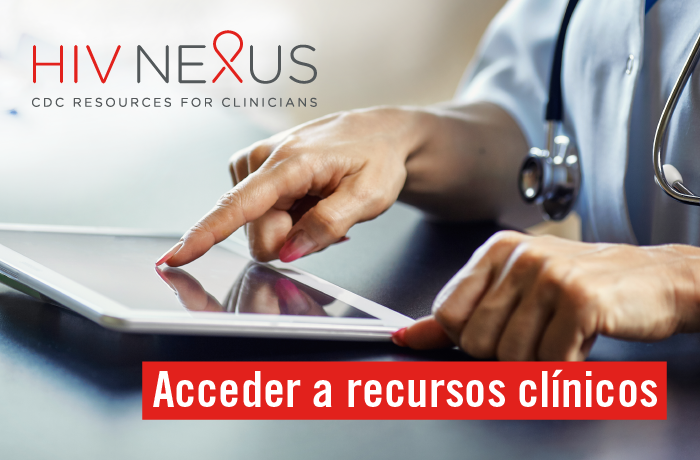 HIV Nexus: CDC Resources for Clinicians. Acceder a recursos clínicos