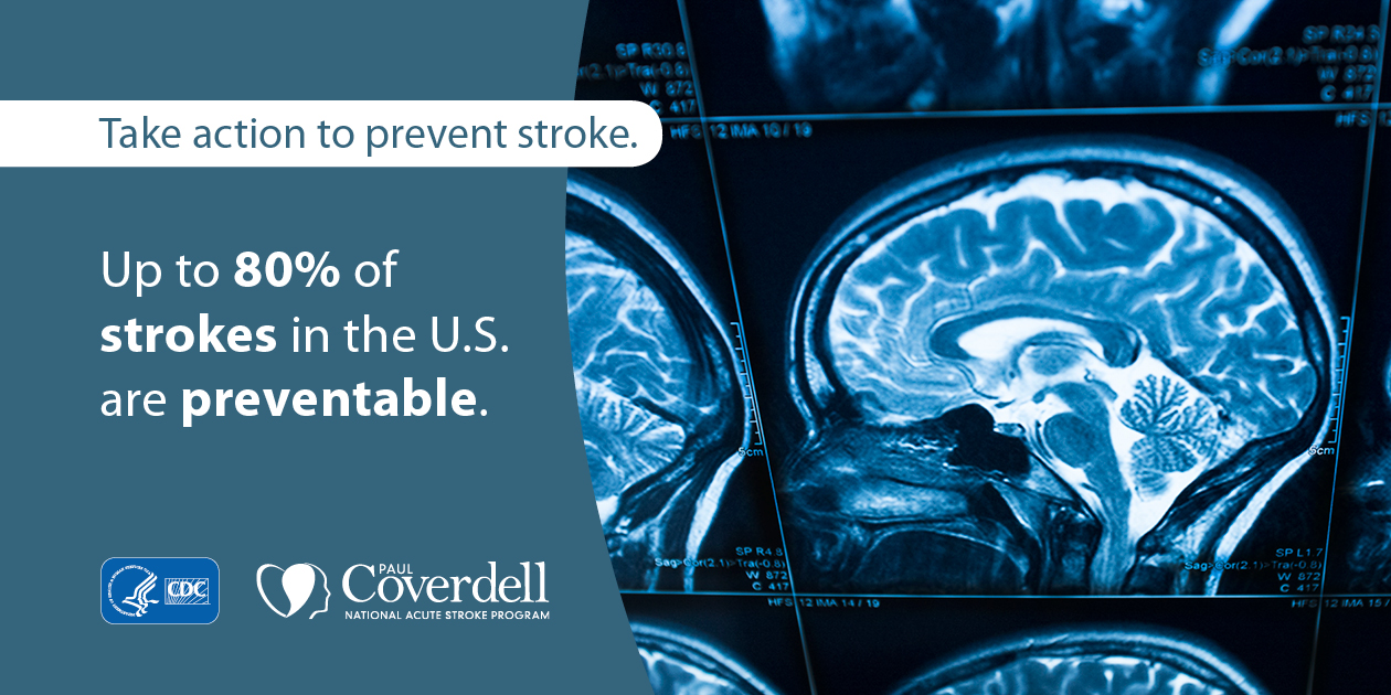 Take action to prevent stroke. Up to 80% of strokes in the U.S. are preventable.