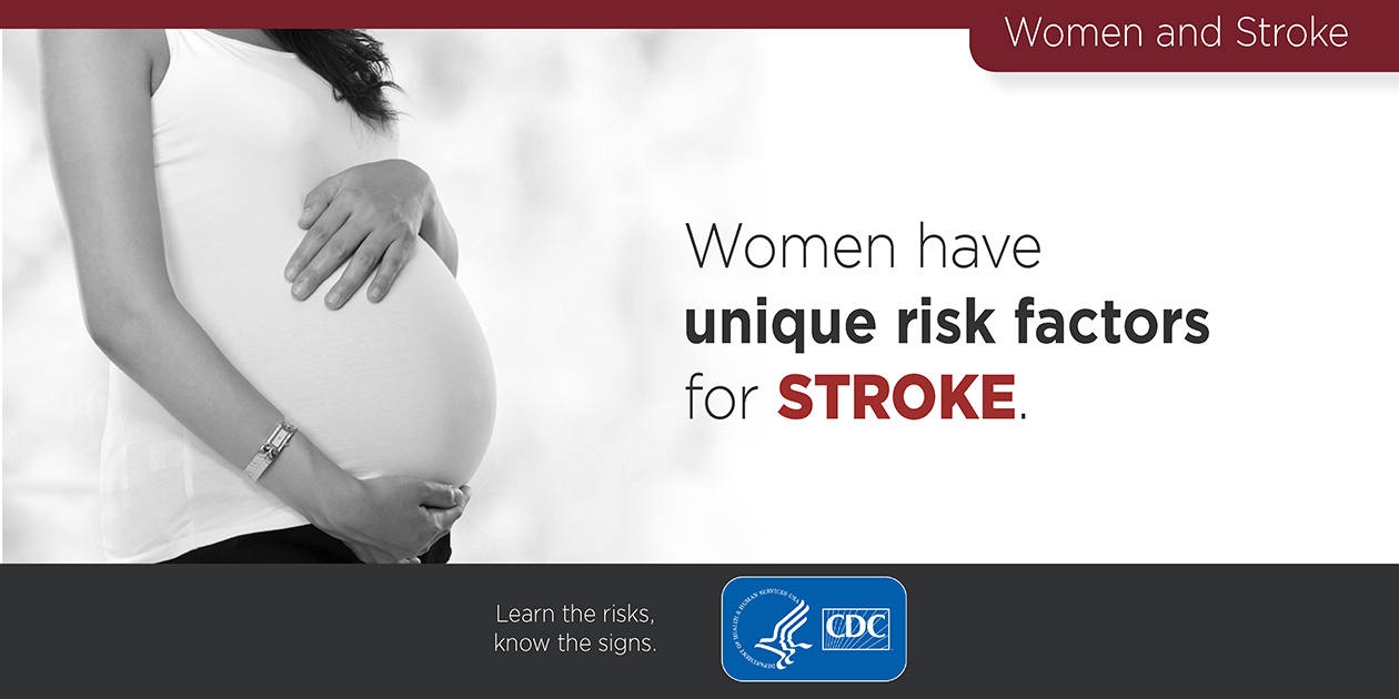 Women and Stroke: women have unique risk factors for stroke. Learn the risks, know the signs.  cdc.gov