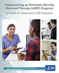 Implementing an Electronic Directly Observed Therapy (eDOT) Program: A Toolkit for Tuberculosis (TB) Programs.