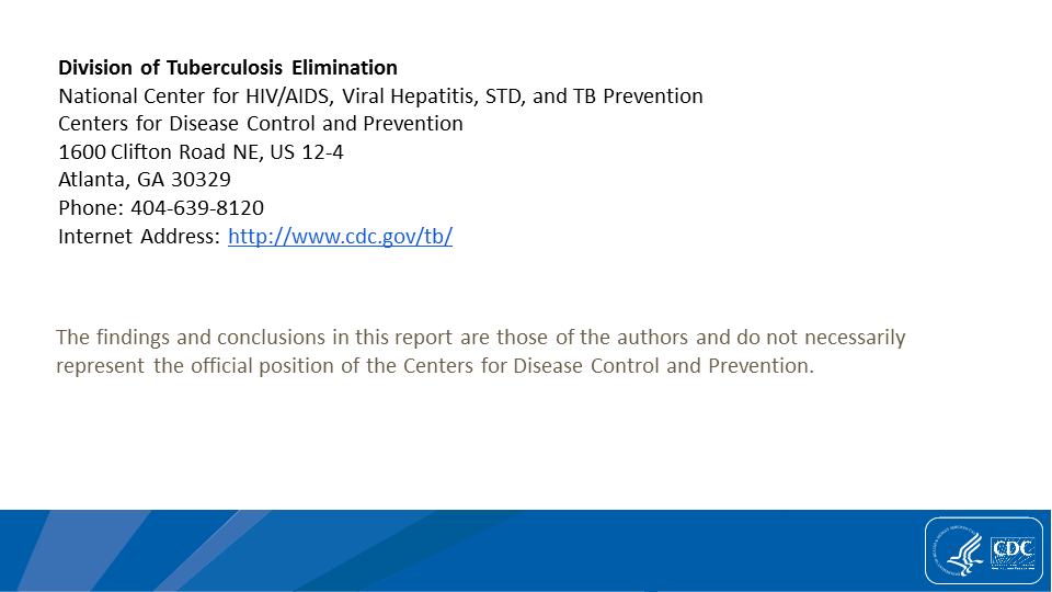For more information, please contact Division of Tuberculosis Elimination at http://www.cdc.gov/tb/.