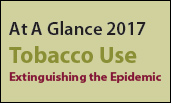 At A Glance 2017 Tobacco Use Extinguishing the Epidemic