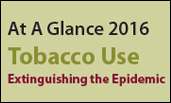 At A Glance 2016 Tobacco Use Extinguishing the Epidemic