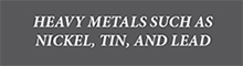 Label: Heavy metals such as nickel, tin, and lead