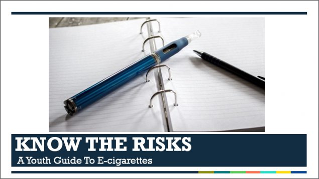 Know the Risks - A Youth Guide to E-cigarettes