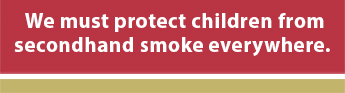 We must protect children from secondhand smoke everywhere.