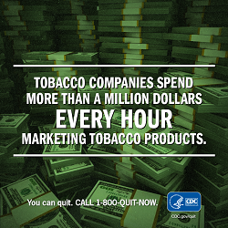 Tobacco companies spend more than a million dollars EVERY HOUR marketing tobacco products. You can quit. CALL 1-800-QUIT-NOW.