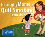 Encouraging Moms to quit smoking. Learn more