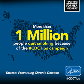 More than 1 million people quit smoking because of the #CDCTips campaign. Source: Preventing Chronic Disease