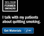 Tips From Former Smokers: I talk with my patients about quitting smoking. Get materials.