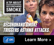 A Tip from a Former Smoker: Secondhand smoke triggers asthma attacks.